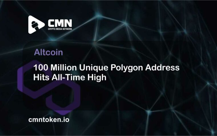 100 Million Unique Polygon Address Hits All-Time High CMN
