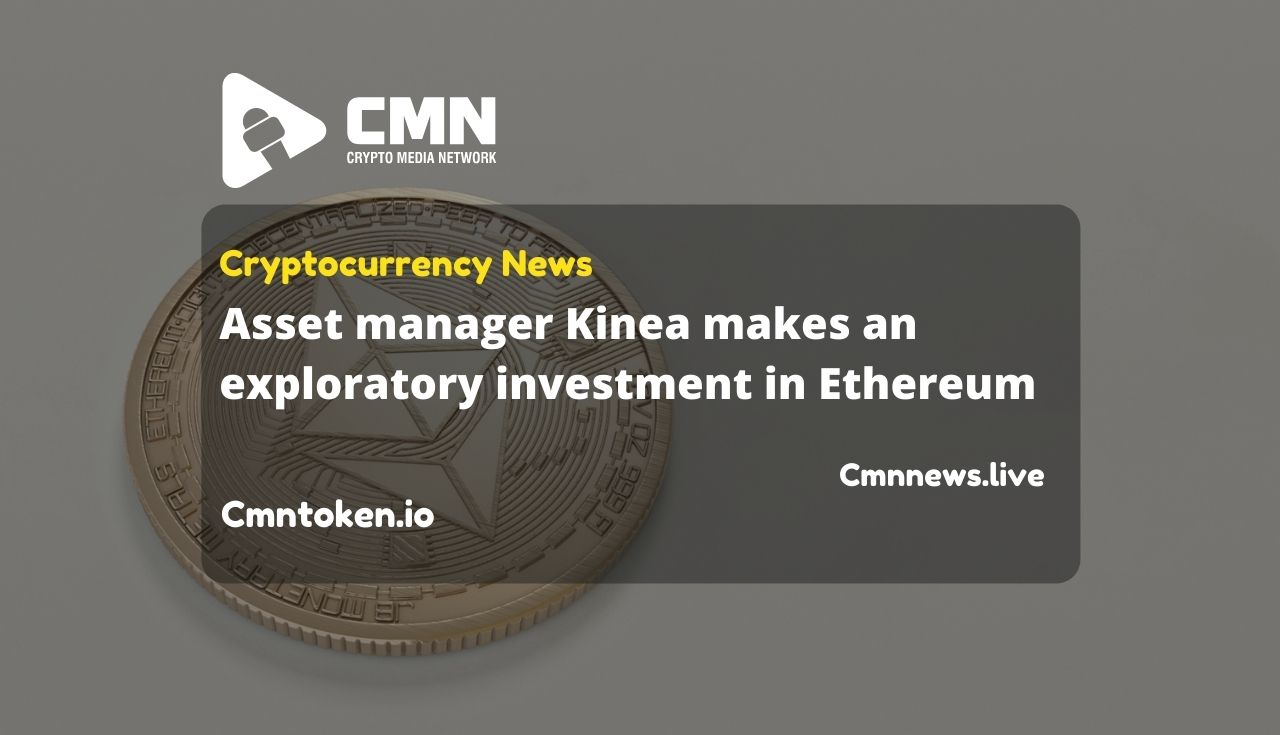 Asset manager Kinea makes an exploratory investment in Ethereum