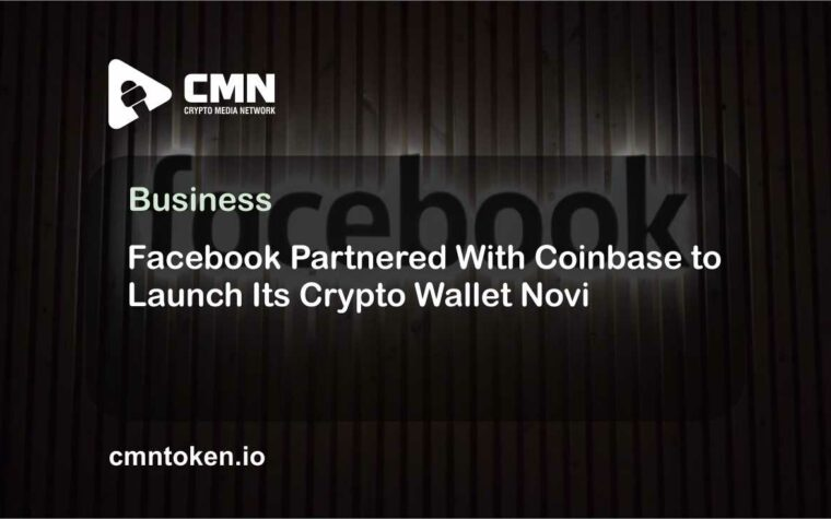 Facebook Partnered With Coinbase to Launch Its Crypto Wallet Novi CMN