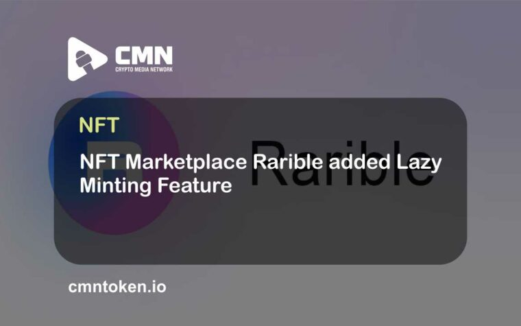 NFT Marketplace Rarible added Lazy Minting Feature CMN