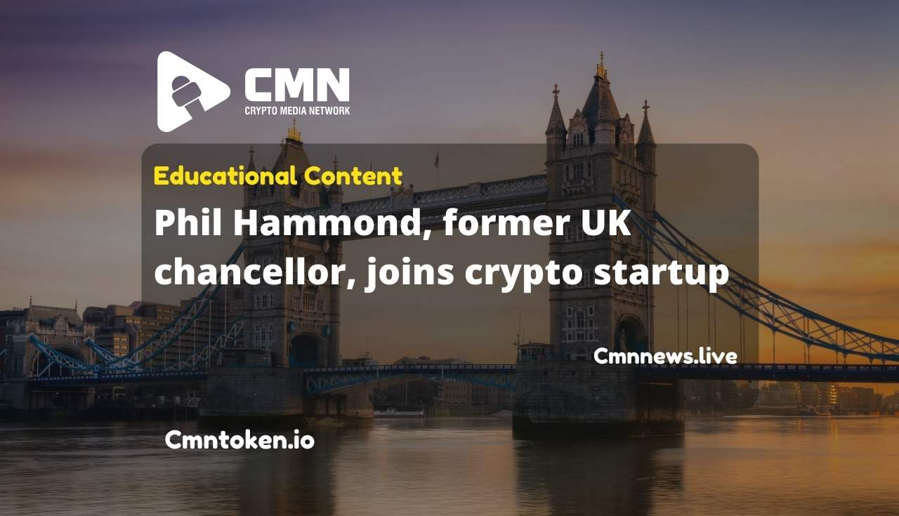 Phil Hammond, former UK chancellor, joins crypto startup