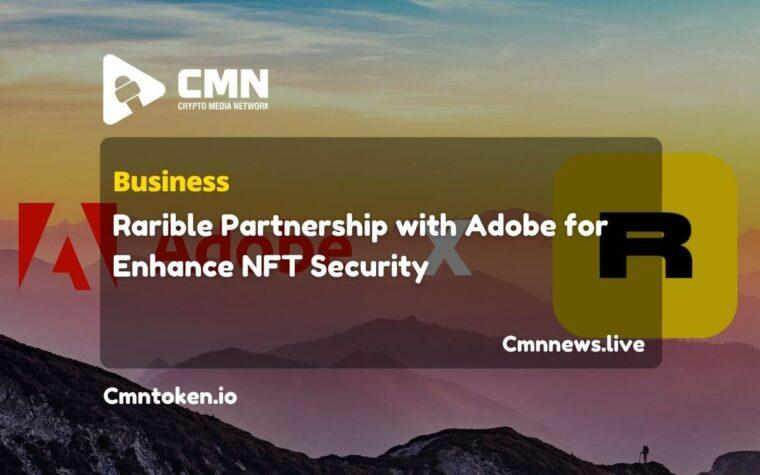 Rarible Partnership with Adobe for Enhance NFT Security CMN
