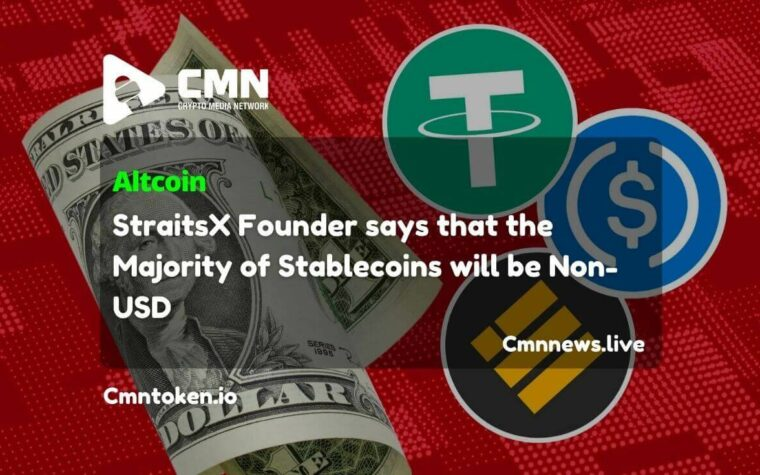 StraitsX Founder says that the Majority of Stablecoins will be Non-USD CMN